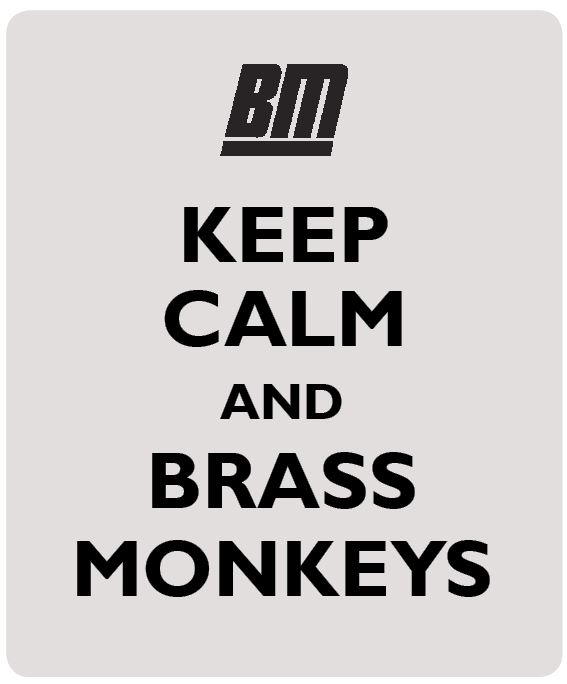 Keep Calm and Brass Monkeys